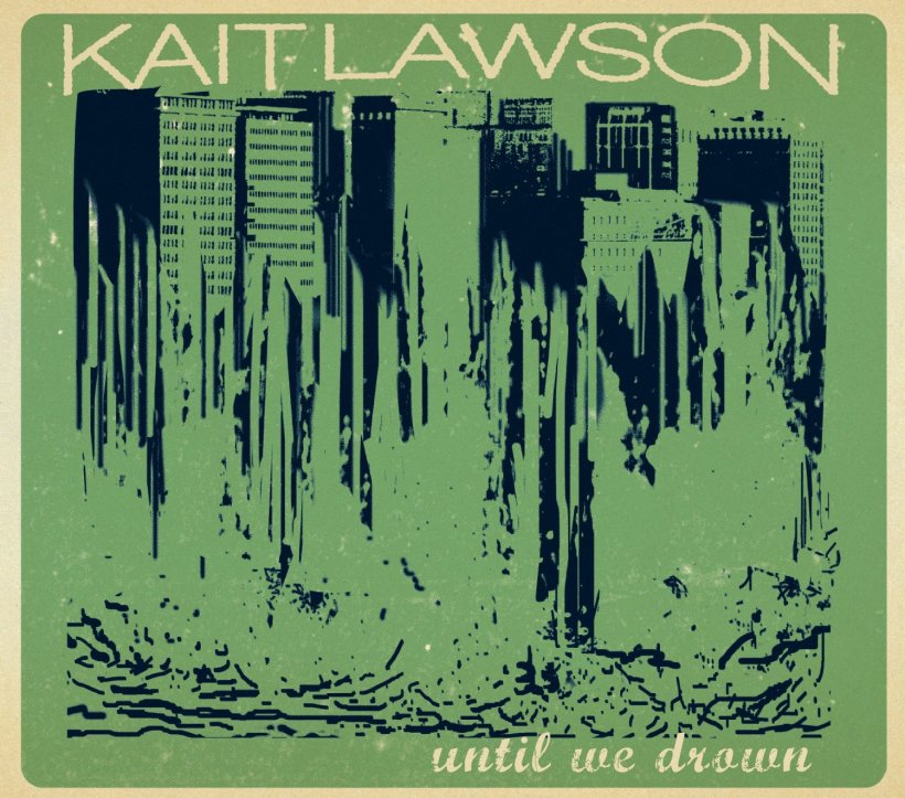 Kait Lawson -- Until We Drown