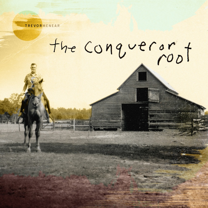 Trevor Menear -- The Conqueror Root